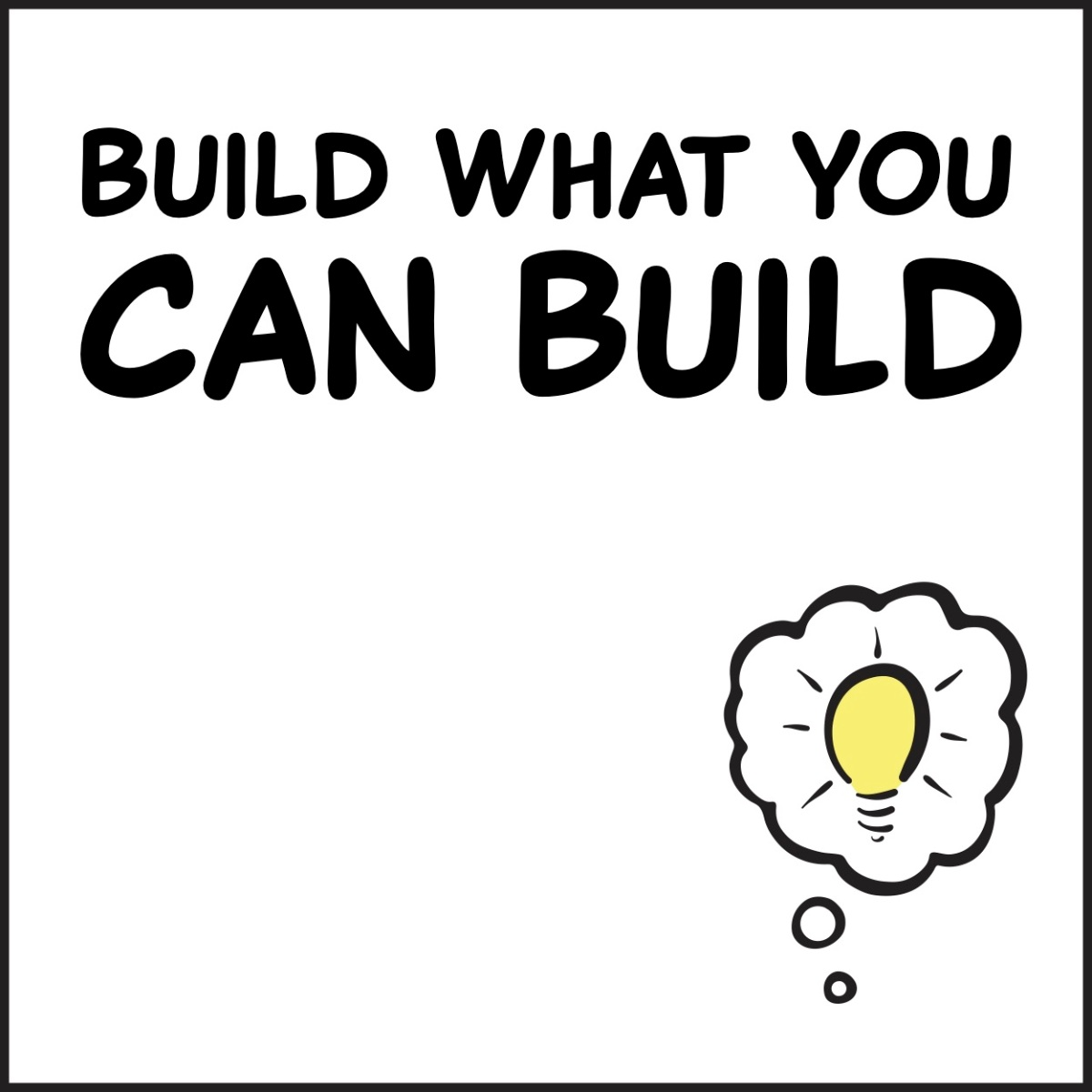 Build What You CanBuild